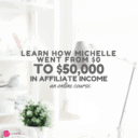 Learn how Michelle went from $0 in affiliate income to over $50,000 per month
