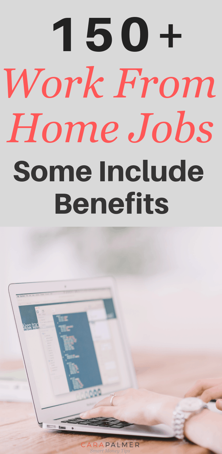 150 + Work From Home Jobs. Some Include Benefits. Legit Work From Home Jobs.