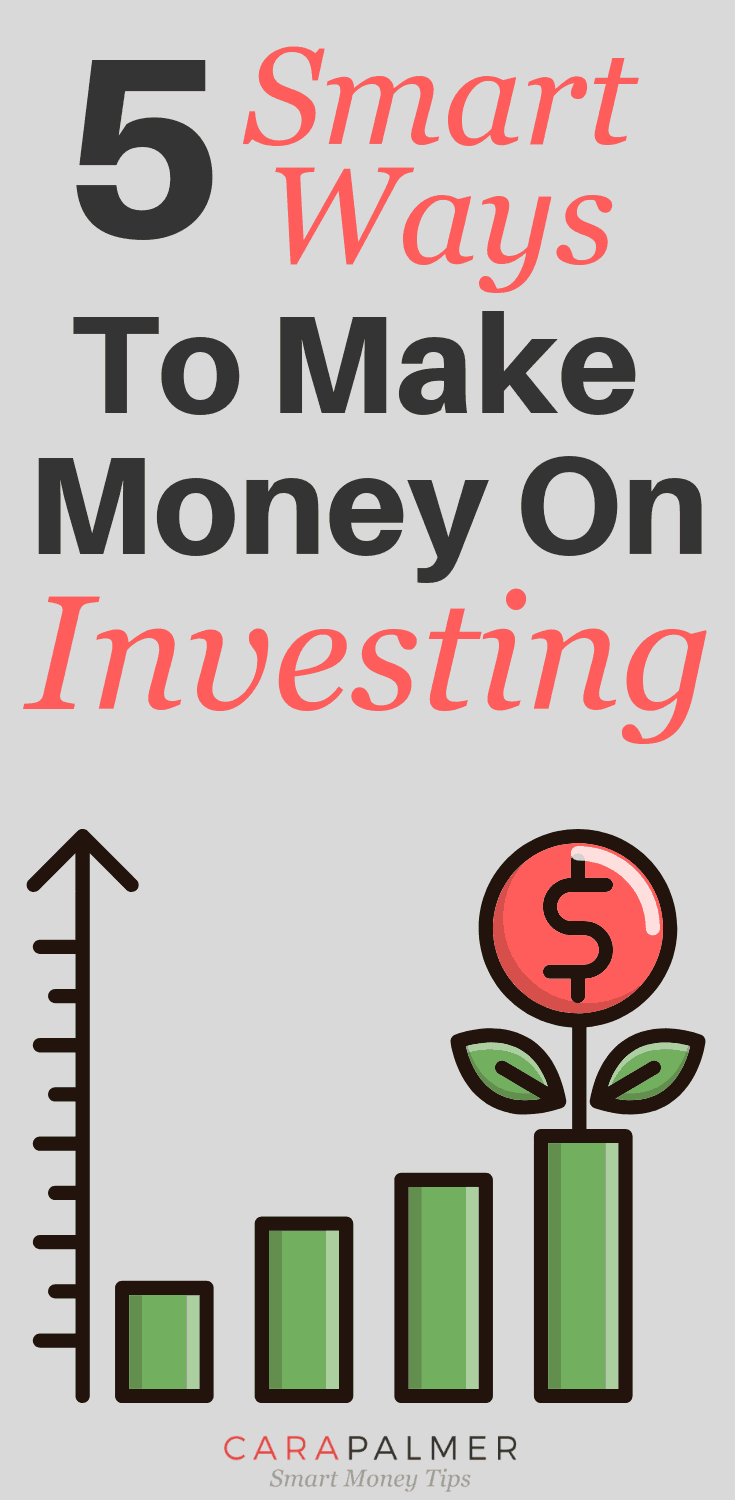 5 Smart Ways To Make Money On Investing. Investing Money. Personal Finance.