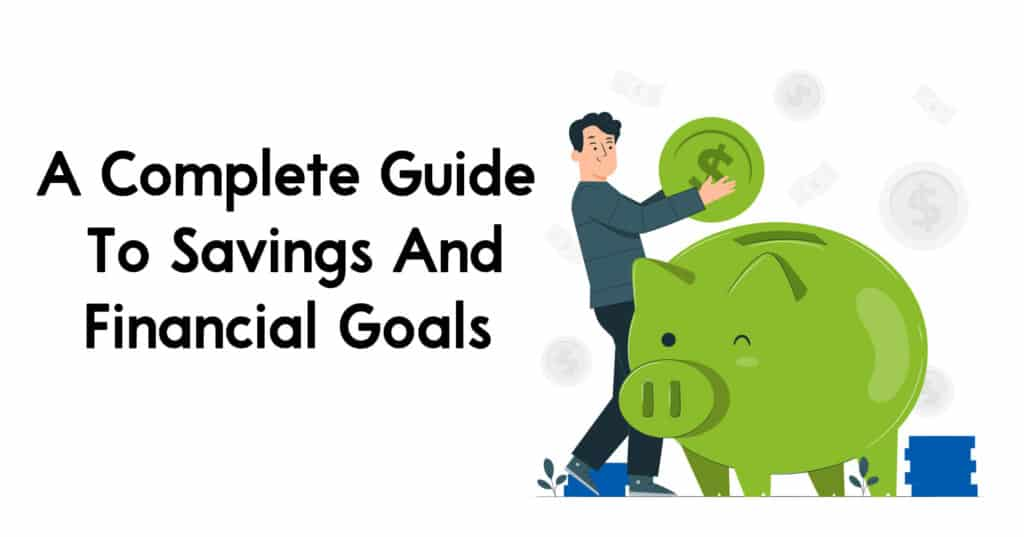 A Complete Guide To Savings And Financial Goals